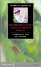 The Cambridge Companion to Nineteenth-Century American Women's Writing ebook by Dale M. Bauer, Philip Gould