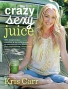 Crazy Sexy Juice ebook by Kris Carr