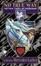 No True Way - All-New Tales of Valdemar ebook by Mercedes Lackey