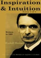 Inspiration and Intuition: Essay 4 of 4 ebook by Rudolf Steiner