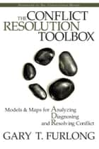 The Conflict Resolution Toolbox ebook by Gary T. Furlong