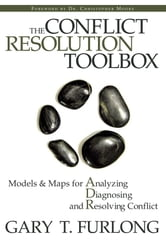 The Conflict Resolution Toolbox - Models and Maps for Analyzing, Diagnosing, and Resolving Conflict ebook by Gary T. Furlong