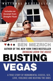 Busting Vegas - A True Story of Monumental Excess, Sex, Love, Violence, and Beating the Odds ebook by Ben Mezrich