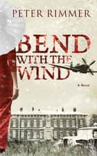 Bend with the Wind ebook by Peter Rimmer