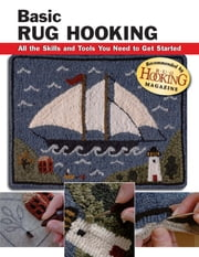 Basic Rug Hooking - All the Skills and Tools You Need to Get Started ebook by Judy P. Sopronyi,Janet Stanley Reid,Alan Wycheck