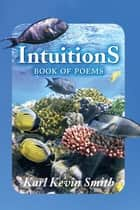 Intuitions - Book of Poems ebook by Karl Kevin Smith