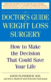 The Doctor's Guide to Weight Loss Surgery - How to Make the Decision That Could Save Your Life ebook by Louis Flancbaum, M.D.,Deborah Flancbaum,Erica Manfred