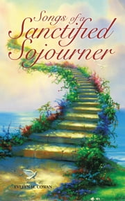 Songs of a Sanctified Sojourner ebook by Evelyn M. Cowan