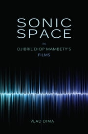Sonic Space in Djibril Diop Mambety's Films ebook by Vlad Dima