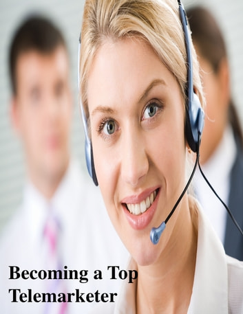 Becoming a Top Telemarketer ebook by V.T.