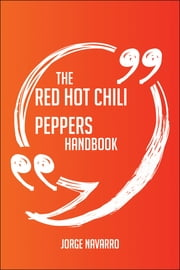 THE+RED+HOT+CHILI+PEPPERS+HANDBOOK+:EVERYTHING+YOU+NEED+TO+KNOW+ABOUT+RED+HOT+CHILI+PEPPERS