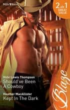 Should've Been A Cowboy/Kept In The Dark ebook by Vicki Lewis Thompson, Heather MacAllister