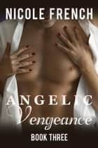 Angelic Vengeance - Angelic Series, #3 ebook by