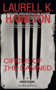 Circus of the Damned - An Anita Blake, Vampire Hunter Novel ebook by Laurell K. Hamilton