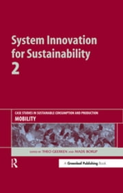 System Innovation for Sustainability 2 - Case Studies in Sustainable Consumption and Production - Mobility ebook by Theo Geerken, Mads Borup