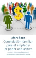Constelación familiar para el empleo y el poder adquisitivo ebook by Marc Baco