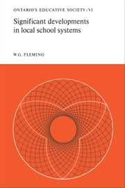 Significant Developments in Local School Systems - Ontario's Educative Society, Volume VI ebook by W.G. Fleming
