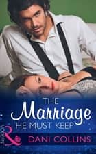 The Marriage He Must Keep (Mills & Boon Modern) (The Wrong Heirs, Book 1) 電子書籍 by Dani Collins