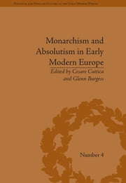 Monarchism and Absolutism in Early Modern Europe ebook by