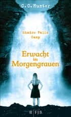 Shadow Falls Camp – Erwacht im Morgengrauen - Band 2 ebook by C.C. Hunter, Tanja Hamer