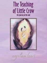 The Teaching of Little Crow ebook by Angelina Heart