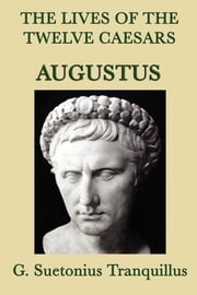 The Lives of the Twelve Caesars - Augustus ebook by G. Suetonius Tranquillus