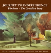 The Journey to Independence - Blindness - The Canadian Story ebook by Euclid Herie