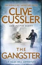 The Gangster - Isaac Bell #9 ebook by Clive Cussler, Justin Scott