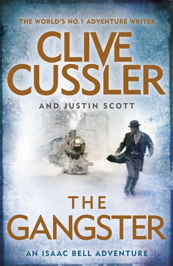 The Gangster - Isaac Bell #9 ebook by Clive Cussler,Justin Scott