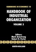 Handbook of Industrial Organization ebook by Mark Armstrong,Robert H. Porter