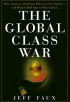 The Global Class War ebook by Jeff Faux