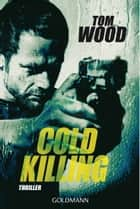Cold Killing - Victor 6 - Thriller ebook by Tom Wood, Leo Strohm