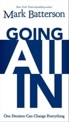 Going All In - One Decision Can Change Everything ebook by Mark Batterson