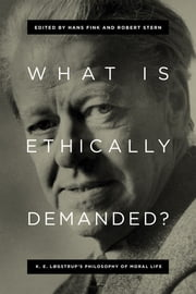 What Is Ethically Demanded? - K. E. Løgstrup's Philosophy of Moral Life ebook by Hans Fink, Robert Stern