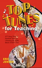 Top Tunes for Teaching - 977 Song Titles & Practical Tools for Choosing the Right Music Every Time ebook by Eric P. Jensen