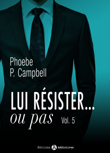 Lui résister… ou pas 5 電子書籍 by Phoebe P. Campbell