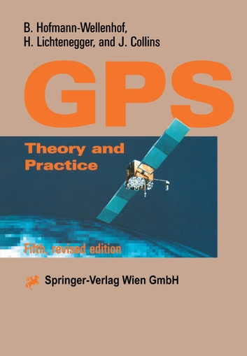 Global Positioning System - Theory and Practice ebook by B. Hofmann-Wellenhof,H. Lichtenegger,J. Collins