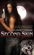 Second Skin - A Nocturne City Novel ebook by Caitlin Kittredge