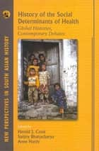 History of the Social Determinants of Health ebook by Harold J. Cook,Sanjoy Bhattacharya,Anne Hardy