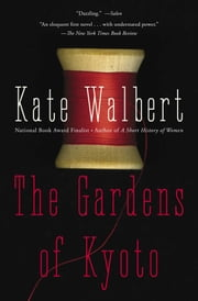 The Gardens of Kyoto - A Novel ebook by Kate Walbert