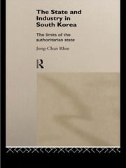 The State and Industry in South Korea - The Limits of the Authoritarian State ebook by Jong-Chan Rhee