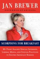 Scorpions for Breakfast ebook by Jan Brewer