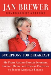 Scorpions for Breakfast - My Battle with Washington to Secure Our Country's Border ebook by Kobo.Web.Store.Products.Fields.ContributorFieldViewModel