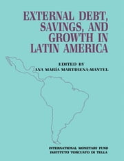 External Debt, Savings and Growth in Latin America: Papers Presented at a Seminar Sponsored by the International Monetary Fund and the Instituto Torcuato di Tella, held in Buenos Aires on October 13-16, 1986 ebook by  Ana María  Ms.  Martirena-Mantel