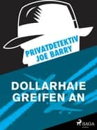 Privatdetektiv Joe Barry - Dollarhaie greifen an ebook by Joe Barry