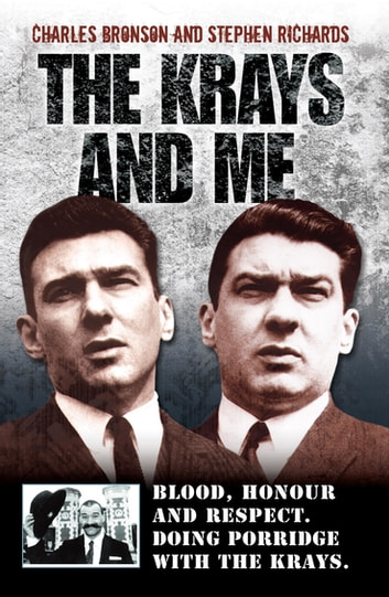 The Krays and Me - Blood, Honour and Respect. Doing Porridge with The Krays ebook by Charles Bronson