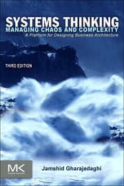 Systems Thinking - Managing Chaos and Complexity: A Platform for Designing Business Architecture ebook by Jamshid Gharajedaghi