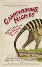 Carnivorous Nights - On the Trail of the Tasmanian Tiger ebook by Margaret Mittelbach, Michael Crewdson