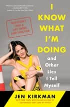 I Know What I'm Doing -- and Other Lies I Tell Myself - Dispatches from a Life Under Construction電子書籍 Jen Kirkman