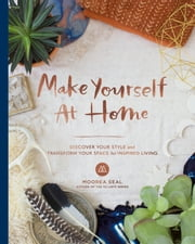 Make Yourself at Home - Discover Your Style and Transform Your Space for Inspired Living ebook by Kobo.Web.Store.Products.Fields.ContributorFieldViewModel